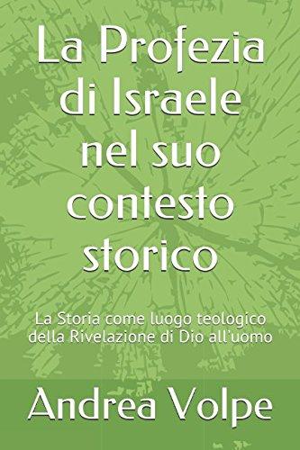 La Profezia di Israele nel suo contesto storico: La Storia come luogo teologico della Rivelazione di Dio all'uomo (De Prophetia) (Italian Edition)