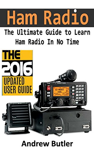 Ham Radio: The Ultimate Guide to Learn Ham Radio In No Time (Ham radio, Self reliance, Communication, Survival, User Guide, Entertainments) (Radio, guide, reference books,how to operate Book 1) by [Butler, Andrew]