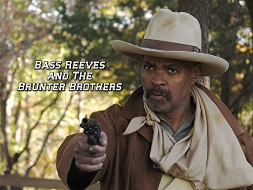 Bass Reeves and The Brunter Brothers