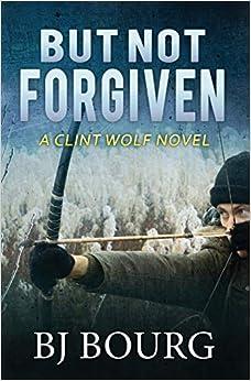 Epublibre Descargar Libros Gratis But Not Forgiven: A Clint Wolf Novel PDF Gratis Descarga
