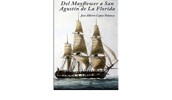 Del Mayflower a San Agustín de la Florida (Spanish Edition): José Alberto Cepas Palanca: 9788494484926: Amazon.com: Books