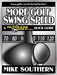 More Golf Swing Speed: A RuthlessGolf.com Quick Guide