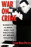 War on Crime: Bandits, G-Men, and the Politics of Mass Culture