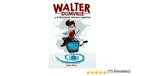 WALTER DOMVILLE: y el alucinante televisor espectral INFANTIL: Amazon.es: Pérez, Ander, Pérez, Ander: Libros