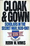 Cloak and Gown: Scholars in America's Secret War