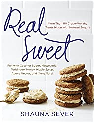 Real Sweet: More Than 80 Crave-Worthy Treats Made with Natural Sugars by Shauna Sever (2015-03-17)