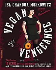 Vegan with a Vengeance (10th Anniversary Edition): Over 150 Delicious, Cheap, Animal-Free Recipes That Rock