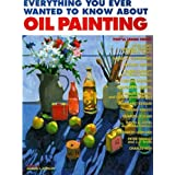 Everything You Ever Wanted to Know About Oil Painting