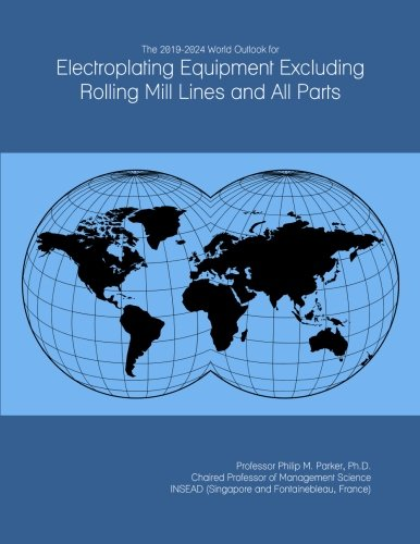 Rolling Mill Equipment (The 2019-2024 World Outlook for Electroplating Equipment Excluding Rolling Mill Lines and All Parts)