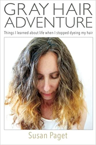 Gray Hair Adventure: Things I Learned About Life When I Stopped ...