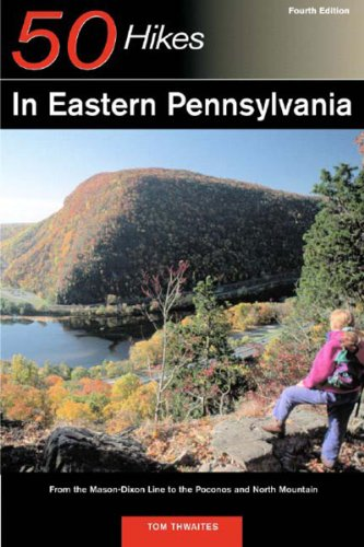 50 Hikes in Eastern Pennsylvania: From the Mason-Dixon Line to the Poconos and North Mountain, Fourth Edition (Best Hiking In Poconos)