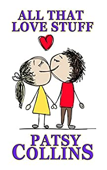 All That Love Stuff: A collection of 24 romantic short stories by [Collins, Patsy]