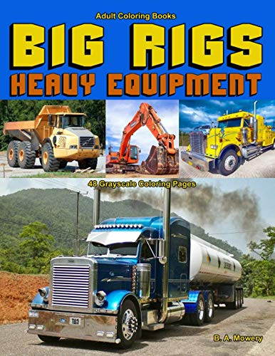 Adult Coloring Books Big Rigs Heavy Equipment: Life Escapes Adult Coloring Book for Men 48 grayscale coloring pages of semi-trucks, dump trucks and other heavy equipment ()