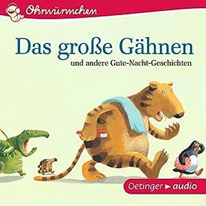 Das große Gähnen und andere Gute-Nacht-Geschichten (Ohrwürmchen) Hörbuch