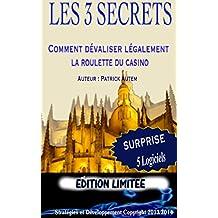 Les 3 Secrets ''Comment Dévaliser Légalement La Roulette'' (Le jeu vous et la roulette des casinos t. 1) (French Edition)