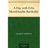 A Day with Felix Mendelssohn Bartholdy (English Edition)