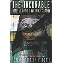 The Incurable: History and Haunting Of Waverly Hills Sanatorium