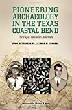 img - for Pioneering Archaeology in the Texas Coastal Bend: The Pape-Tunnell Collection (Gulf Coast Books, sponsored by Texas A&M University-Corpus Christi) book / textbook / text book