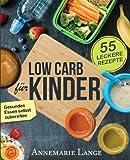 Low Carb für Kinder: Das Kochbuch mit 55 leckeren Rezepten - Wie Sie gesundes Essen selbst zubereiten
