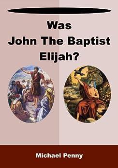 Was John the Baptist Elijah? by [Penny, Michael]