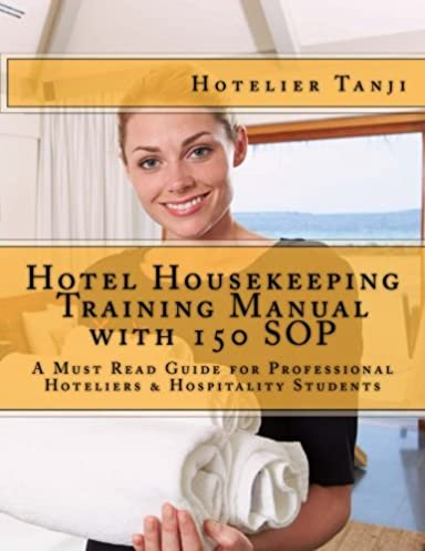 hotel housekeeping training manual with 150 sop a must read guide rh amazon com Hotel Housekeeping Storage Rooms Hotel Housekeeping Training Plan