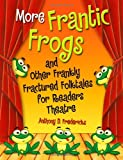 More Frantic Frogs, Anthony D. Fredericks, 1591586283