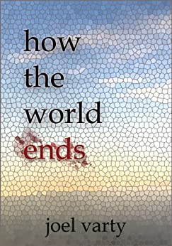 how the world ends by [Varty, Joel]