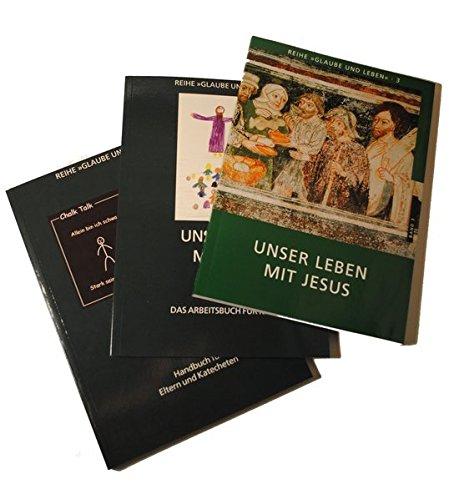 Glaube und Leben / Band 3: Unser Leben mit Jesus: Textbuch, Arbeitsbuch und Handbuch