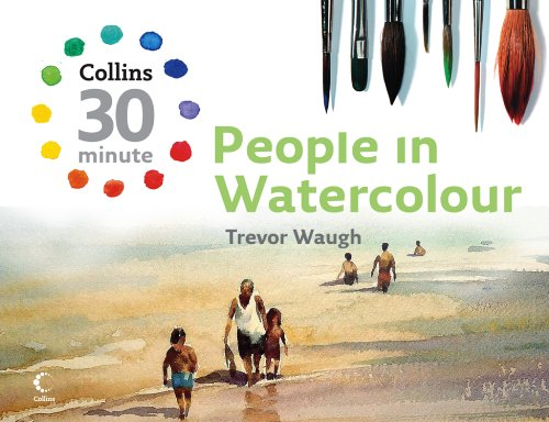 People in Watercolour (Collins 30-Minute Painting) (Best Watercolour Paints Uk)