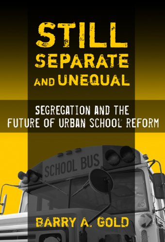 Still Separate and Unequal: Segregation and the Future of Urban School Reform (Sociology of Education)