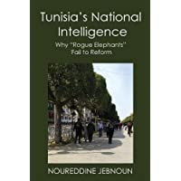 "TUNISIA'S NATIONAL INTELLIGENCE: Why ""Rogue Elephants"" Fail to Reform"