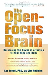The Open-Focus Brain: Harnessing the Power of Attention to Heal Mind and Body