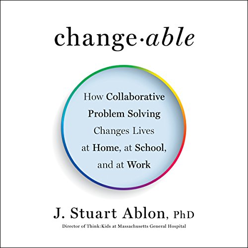 Changeable: How Collaborative Problem Solving Changes Lives at Home, at School, and at Work by Penguin Audio