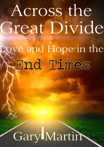 ACROSS THE GREAT DIVIDE, love and hope in the End Times. by [Martin, Gary]