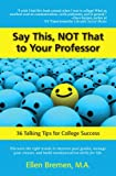 Say This, NOT That to Your Professor : 36 Talking Tips for College Success, Bremen, Ellen, 0321869176