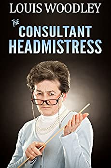 The Consultant Headmistress: corporal punishment at the templeton academy for girls (English Edition) por [Woodley, Louis]
