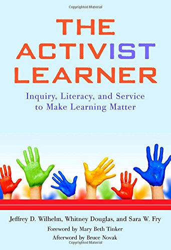 The Activist Learner: Inquiry, Literacy, and Service to Make Learning Matter