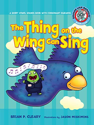The Thing on the Wing Can Sing: A Short Vowel Sounds Book with Consonant Digraphs (Sounds Like Reading ®)