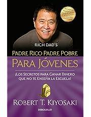 Padre rico padre pobre para jóvenes: ¡Los secretos para ganar dinero que no te enseñan en la escuela!