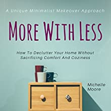 More With Less: How to Declutter Your Home Without Sacrificing Comfort and Coziness Audiobook by Michelle Moore Narrated by Anna Doyle