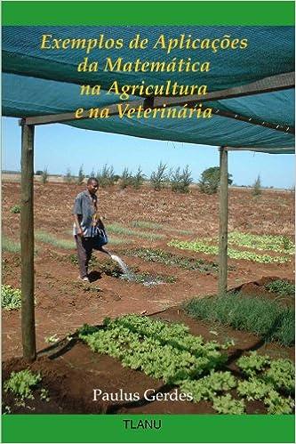 Exemplos de Aplicações da Matemática na Agricultura e na Veterinária (Portuguese Edition): Paulus Gerdes: 9781435730847: Amazon.com: Books