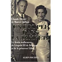 Un couple dans la tempête: Le destin malheureux de Léopold III de Belgique et de la princesse Lilian