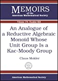 An Analogue of a Reductive Algebraic Monoid Whose Unit Group Is a Kac-Moody Group, Claus Mokler, 082183648X