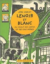 Les enquêtes de Lenoir et Blanc : Lenoir et Blanc en voient des vertes et des pas mûres