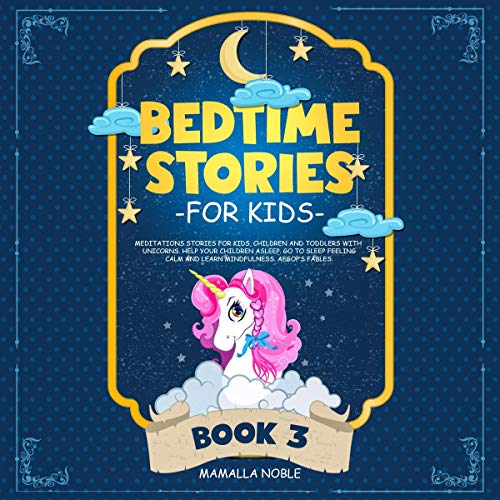 Bedtime Stories for Kids: Meditations Stories for Kids, Children and Toddlers with Unicorns. Help Your Children Asleep. Go to Sleep Feeling Calm and Learn Mindfulness. Aesop's Fables. Book 3