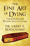The Fine Art of Dying, Larry E. Beauchamp, 1627726446