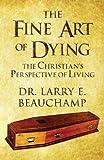 The Fine Art of Dying, Larry E. Beauchamp, 1627726446