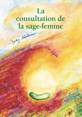 La consultation de la sage-femme: Accompagnement de la grossesse, de la naissance, du post-partum et de l'allaitement par les médecines douces , les ... et l'aromathérapie (French Edition)