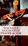 The Holy Eucharist Prayer Book, O., Alfred McBride, 159276147X