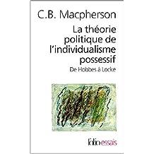 THÉORIE POLITIQUE DE L'INDIVIDUALISME POSSESSIF DE HOBBES À LOCKE (LA)